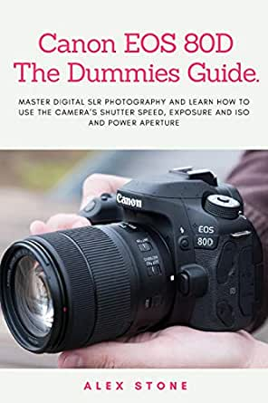 Canon EOS 80D The Dummies Guide.: Master Digital SLR Photography ...