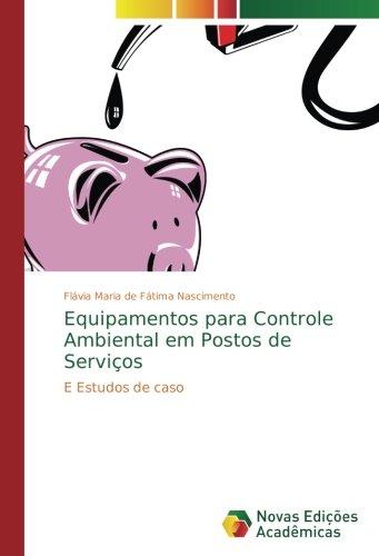 Read Online Equipamentos para Controle Ambiental em Postos de Serviços: E Estudos de caso (Portuguese Edition) pdf