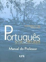 Português Via Brasil - Manual do Professor: Via Brasil - Um Curso Avançado Para Estrangeiros - Manual do Professor