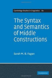 The Syntax and Semantics of Middle Constructions: A Study with Special Reference to German (Cambridge Studies in Linguistics)