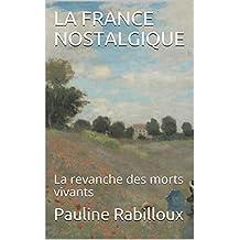 LA FRANCE NOSTALGIQUE: La revanche des morts vivants (French Edition)