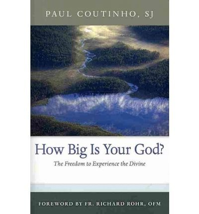 [ HOW BIG IS YOUR GOD?: THE FREEDOM TO EXPERIENCE THE DIVINE ] By Coutinho, Paul ( Author) 2010 [ Paperback ]