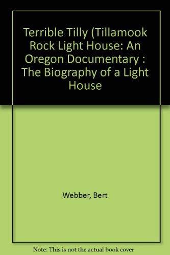 (Terrible Tilly (Tillamook Rock Light House: An Oregon Documentary : The Biography of a Light House)