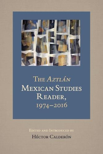 Download The Aztlan Mexican Studies Reader, 1974-2016 PDF