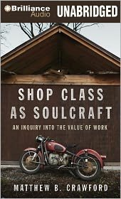 Shop Class as Soulcraft: An Inquiry into the Value of Work [Audiobook, CD, Unabridged]