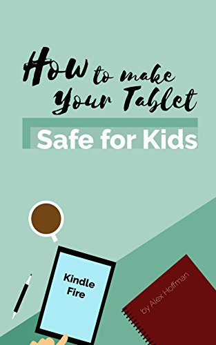 Kindle Fire Manual: Keep Your Child Safe: How To Set Up Parental Controls, Create Child Profiles, Cancel Amazon FreeTime Unlimited (Forgot My Password)