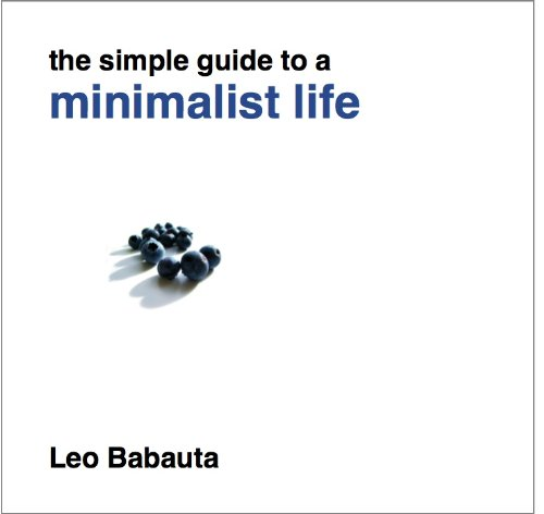 The Simple Guide to a Minimalist Life (The Power Of Less By Leo Babauta)