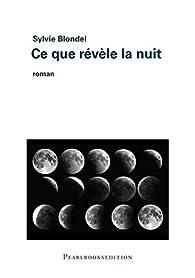 Ce que révèle la nuit par Sylvie Blondel