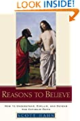 #1: Reasons to Believe: How to Understand, Explain, and Defend the Catholic Faith