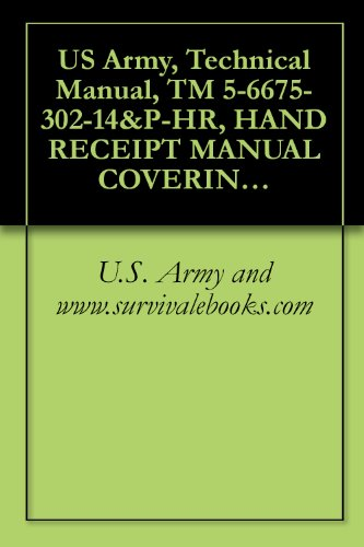 US Army, Technical Manual, TM 5-6675-302-14&P-HR, HAND RECEIPT MANUAL COVERING CONTENT OF COMPONENTS OF END ITEMS BASIC ISSUE ITEMS, (BII), AND - Indian List Model