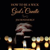 img - for How To Be A Wick In God's Candle book / textbook / text book