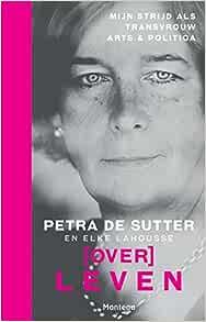 Overleven Mijn Strijd Als Transvrouw Arts Politica Dutch Edition De Sutter Petra Lahousse Elke Amazon com Books