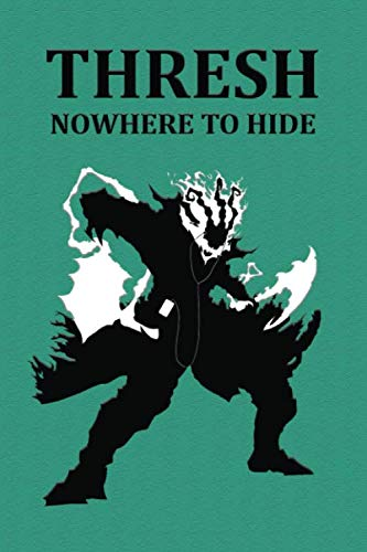 Thresh Nowhere To Hide: Game Edition Notebooks, Lined Notebook, 6 x 9, 120 pages, Games Lover Gift, Play For Fun, Friendship, Thresh, League Of Legends, Hide (Pokemon X And Y Game To Play)