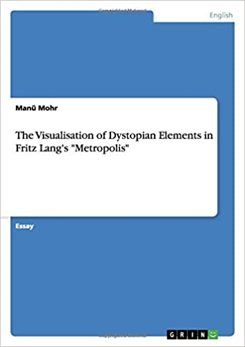 The Visualisation Of Dystopian Elements In Fritz Langs Metropolis Manu Mohr 9783656479376 Amazon Com Books