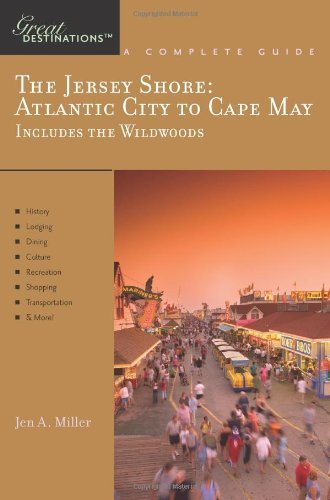 Explorer's Guide The Jersey Shore: Atlantic City to Cape May, Includes the Wildwoods: A Great Destination (Explorer's Great Destinations): Atlantic City to Cape May Includes the Wildwoods -