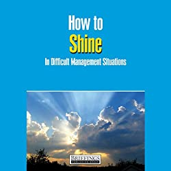 How to Shine in Difficult Management Situations