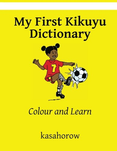 My First Kikuyu Dictionary: Colour and Learn (Kikuyu Edition) by CreateSpace Independent Publishing Platform