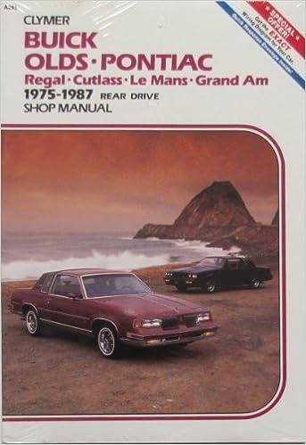 Buick Olds Pontiac: Regal Cutlass Le Mans Grand Am 1975-1987 Rear Drive Gas & Diesel/Shop Manual (No. A285) by Kalton C. Lahue (1987-06-03)