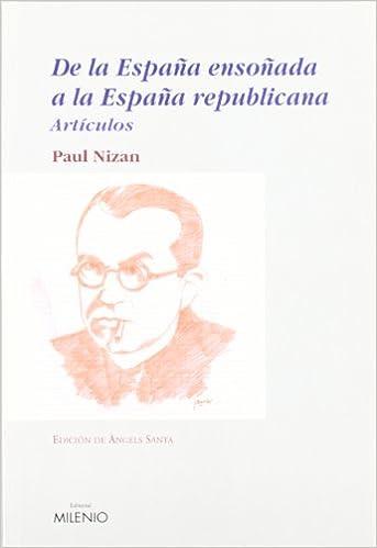 De la España ensoñada a la España republicana: Artículos Ensayo: Amazon.es: Paul Nizan, Santa, Àngels: Libros