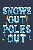 Snows Out Poles Out: Ski Journal, Blank Paperback Notebook to write in, Skier Gift, 150 pages, college ruled