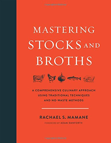 Mastering Stocks and Broths: A Comprehensive Culinary Approach Using Traditional Techniques and No-Waste Methods by Chelsea Green