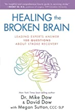 Healing the Broken Brain: Leading Experts Answer 100 Questions about Stroke Recovery