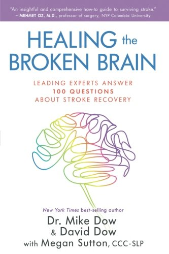 Healing the Broken Brain: Leading Experts Answer 100 Questions about Stroke Recovery cover