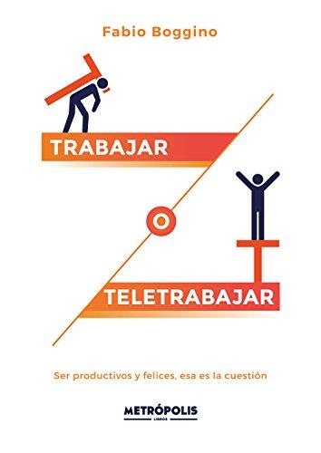Trabajar o teletrabajar: Ser productivos y felices, esa es la cuestión (Spanish Edition) (Ser O No Ser Esa Es La Cuestion)