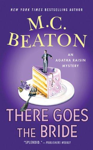 There Goes The Bride: An Agatha Raisin Mystery (Agatha Raisin Mysteries)