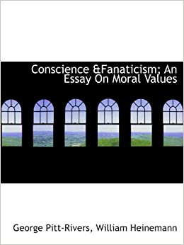 conscience fanaticism an essay on moral values george pittrivers  conscience fanaticism an essay on moral values george pittrivers  william heinemann  amazoncom books