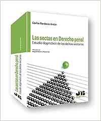 Las sectas en Derecho penal: Estudio dogmático de los delitos sectarios Colección Penal J.M. Bosch Editor: Amazon.es: Bardavío Antón, Carlos: Libros