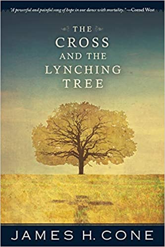 The Cross and the Lynching Tree: James H. Cone;, H. Cone, James ...