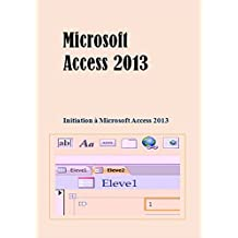 Microsoft Access 2013: Initiation à Microsoft Access 2013 (French Edition)