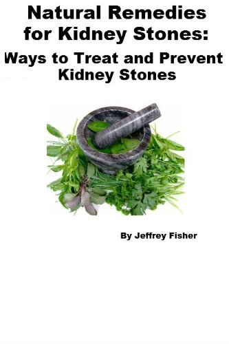 Treat Kidney Stones (Natural Remedies for Kidney Stones: Ways to Treat and Prevent Kidney Stones)