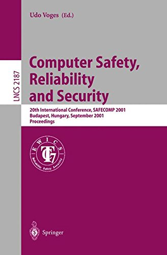 Computer Safety, Reliability and Security: 20th International Conference, SAFECOMP 2001, Budapest, Hungary, September 26-28, 2001 Proceedings (Lecture Notes in Computer Science) by Springer