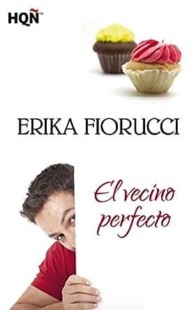 El vecino perfecto (HQÑ) eBook: Erika Fiorucci: Amazon.es