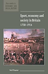 Sport, Economy and Society in Britain 1750-1914 (New Studies in Economic and Social History)