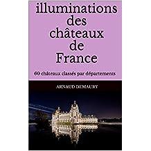 illuminations des  châteaux de France: 60 châteaux classés par départements  (French Edition)