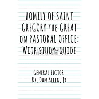 HOMILY OF SAINT GREGORY the GREAT on PASTORAL OFFICE: His work and Study Questions