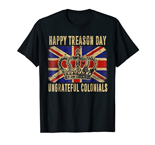 British Flag Happy Treason Day Ungrateful Colonials T-shirt -