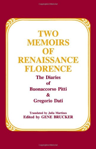 Two Memoirs of Renaissance Florence: The Diaries of Buonaccorso Pitti and Gregorio Dati