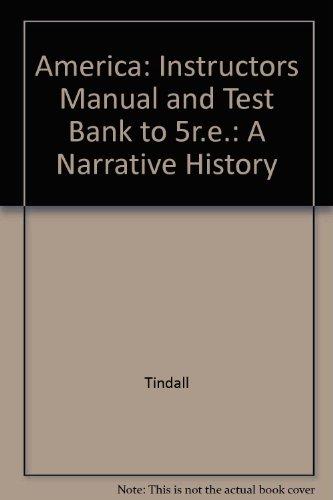 America: A Narrative History: Instructors Manual and Test Bank to 5r.e.