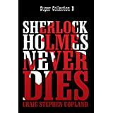 Sherlock Holmes Never Dies - Super Collection B (New Sherlock Holmes Mysteries Super Collections Book 2)