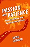 img - for Passion and Patience: Society, History, and Revolutionary Vision by David Laibman (2015-09-01) book / textbook / text book