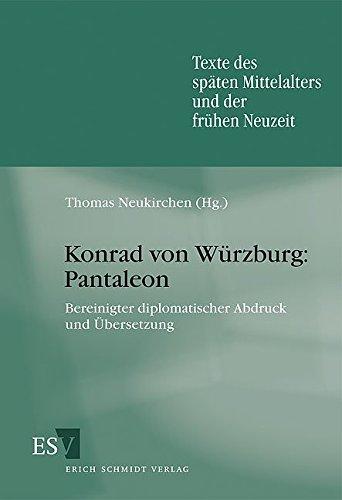 Konrad von Würzburg: Pantaleon: Bereinigter diplomatischer Abdruck und Übersetzung (Texte des späten Mittelalters und der frühen Neuzeit (TMA), Band 45)