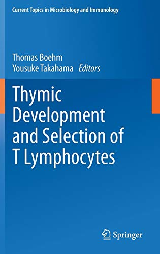 Gland Thymus Immunity - Thymic Development and Selection of T Lymphocytes (Current Topics in Microbiology and Immunology)