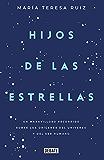 Hijos de las estrellas: Un maravilloso recorrido sobre los orígenes del universo y del ser humano