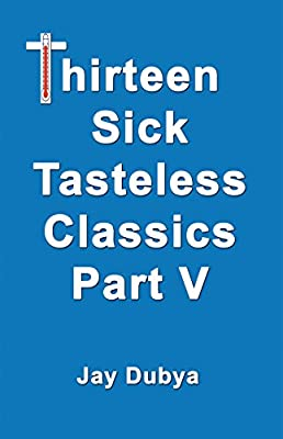 Thirteen Sick Tasteless Classics, Part V