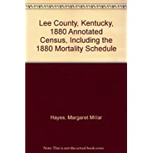 Lee County, Kentucky, 1880 Annotated Census, Including the 1880 Mortality Schedule