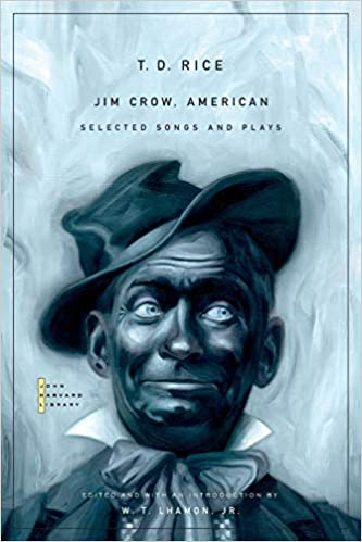 Jim Crow American Selected Songs And Plays The John Harvard Library Rice T D Lhamon Jr W T 9780674035935 Books